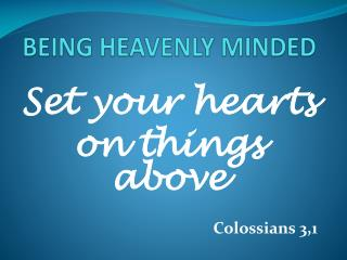 BEING HEAVENLY MINDED