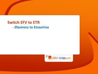 Switch EFV to ETR - Efavirenz to Etravirine