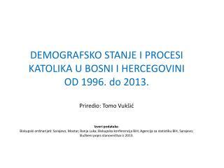 DEMOGRAFSKO STANJE I PROCESI KATOLIKA U BOSNI I HERCEGOVINI OD 1996. do 2013.
