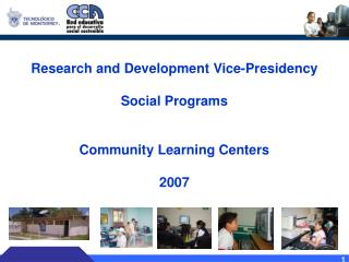Research and Development Vice-Presidency  Social Programs  Community Learning Centers 2007