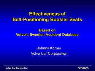 Effectiveness of  Belt-Positioning Booster Seats Based on  Volvo's Swedish Accident Database