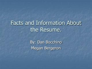 Facts and Information About the Resume.