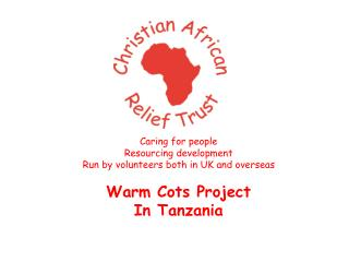 Caring for people Resourcing development Run by volunteers both in UK and overseas