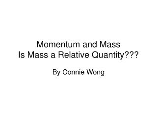 Momentum and Mass Is Mass a Relative Quantity???