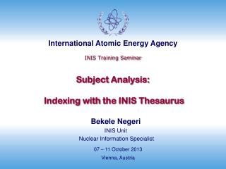 INIS Training Seminar Subject  Analysis: Indexing with the  INIS Thesaurus