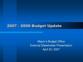2007 - 2008 Budget Update