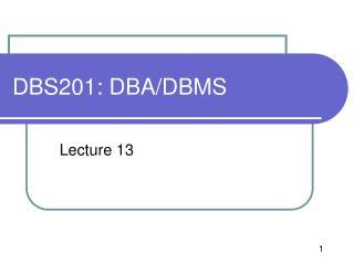 DBS201: DBA/DBMS