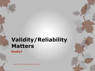 Validity/Reliability Matters