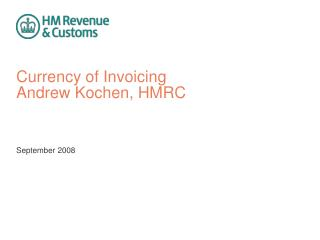 Currency of Invoicing  Andrew Kochen, HMRC