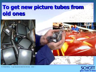 To get new picture tubes from old ones