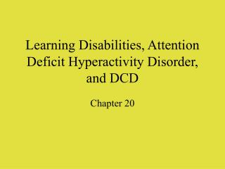 Learning Disabilities, Attention Deficit Hyperactivity Disorder, and DCD