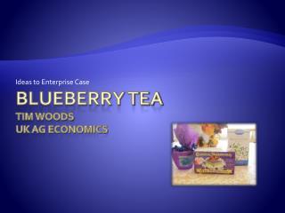 Blueberry Tea Tim Woods UK Ag Economics