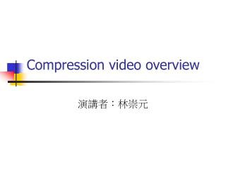 Compression video overview