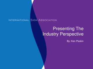 Presenting The  Industry Perspective