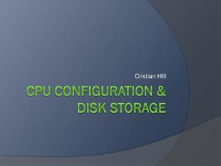 CPU Configuration & Disk Storage