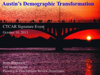 CTCAR  Signature Event October 10, 2013 Ryan Robinson  City Demographer