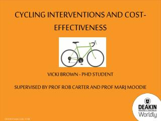 Cycling interventions and cost-effectiveness Vicki  B rown - PHD student