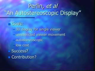 "Perlin,  et al ""An Autostereoscopic Display"""