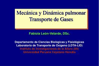 Mecánica y Dinámica pulmonar  Transporte de Gases