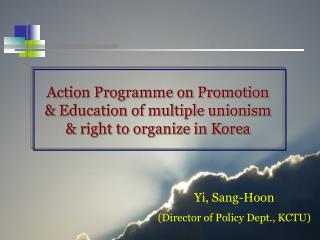 Action Programme on Promotion  & Education of multiple unionism  & right to organize in Korea