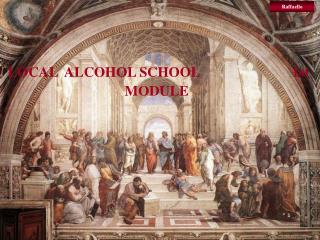 LOCAL  ALCOHOL SCHOOL                          1st  MODULE
