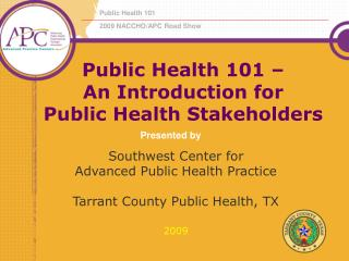 Public Health 101 �  An Introduction for  Public Health Stakeholders