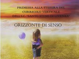 """PREMESSA ALLA STESURA DEL CURRICOLO VERTICALE  DELL'I.C. """"SANTO STINO  DI  LIVENZA"""""""