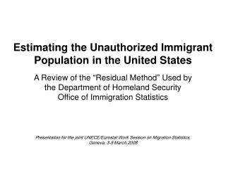 Estimating the Unauthorized Immigrant Population in the United States