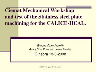Ciemat Mechanical Workshop and test of the Stainless steel plate machining for the CALICE-HCAL.