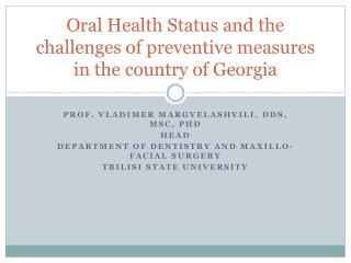 Oral Health Status and the challenges of preventive measures in the country of Georgia