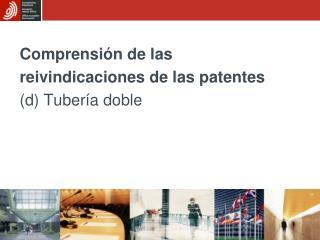 Comprensi n de las reivindicaciones de las patentes d Tuber a doble