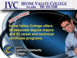 Irvine Valley College offers 59 associate degree majors and 32 career and technical
