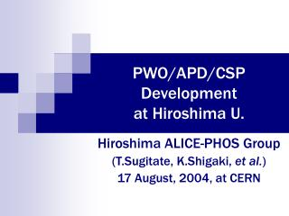 PWO/APD/CSP  Development at Hiroshima U.