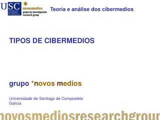 TIPOS DE CIBERMEDIOS grupo * n ovos m edios Universidade  de Santiago de Compostela Galicia