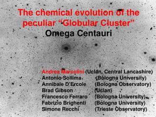 "The chemical evolution of the peculiar ""Globular Cluster""   Omega Centauri"