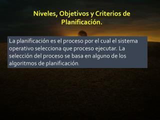 Niveles , Objetivos y Criterios de Planificación.