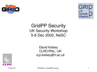 GridPP Security UK Security Workshop 5-6 Dec 2002, NeSC