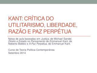 Kant:  crítica  do  utilitarismo ,  liberdade ,  razão  e  paz perpétua