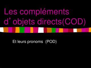 Les compléments d ' objets directs(COD)