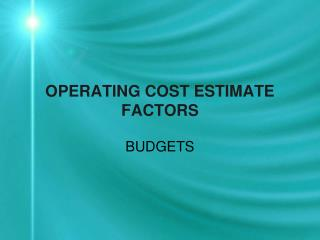 OPERATING COST ESTIMATE FACTORS