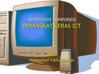 KOMPONEN  KOMPONEN  PERANGKAT KERAS ICT