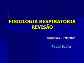 FISIOLOGIA RESPIRATÓRIA REVISÃO