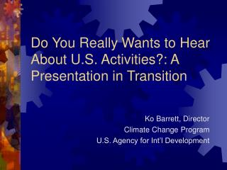 Do You Really Wants to Hear About U.S. Activities?: A Presentation in Transition