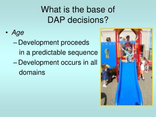 What is the base of  DAP decisions?