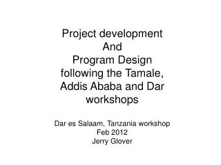 Project development And  Program Design following the Tamale, Addis Ababa and Dar workshops