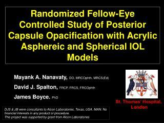Mayank A. Nanavaty,  DO, MRCOphth, MRCS(Ed) David J. Spalton,  FRCP, FRCS, FRCOphth