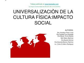 UNIVERSALIZACIÒN DE LA CULTURA FÌSICA:IMPACTO SOCIAL