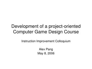 Development of a project-oriented Computer Game Design Course