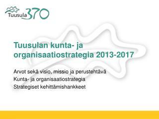Tuusulan kunta- ja  organisaatiostrategia 2013-2017