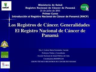 Los Registros de Cáncer. Generalidades  El Registro Nacional de Cáncer de Panamá